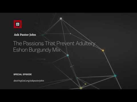 The Passions That Prevent Adultery – Eshon Burgundy Mix // Ask Pastor John