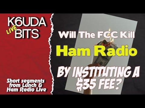 Is the FCC killing Ham Radio with License Fees? K6UDA Bits