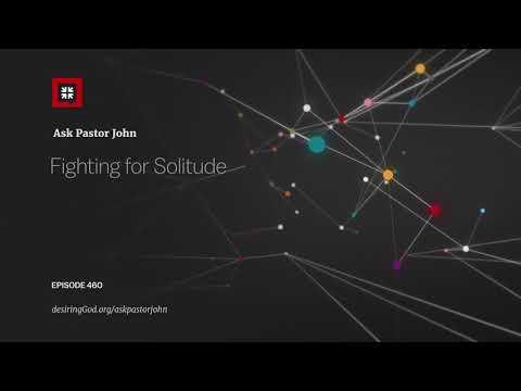 Fighting for Solitude // Ask Pastor John