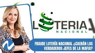 Fraude Lotería Nacional ¿Caerán los verdaderos jefes de la mafia, como el caso Marzouka | Parte 1