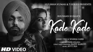 Kade Kade Video   Ammy Virk   Wamiqa Gabbi   Avvy Sra,Happy Raikoti  Arvindr Khaira   Bhushan Kumar - TSERIES