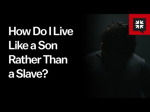 How Do I Live Like a Son Rather Than a Slave // Ask Pastor John