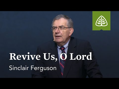 Sinclair Ferguson: Revive Us, O Lord