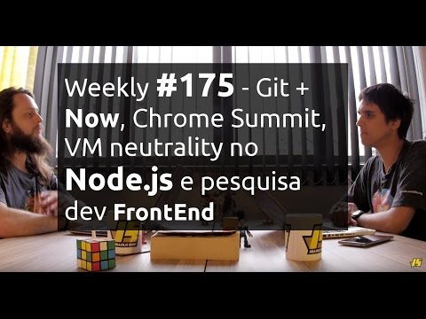 Weekly #175 - Git + Now, Chrome Summit, VM neutrality no Node.js e pesquisa dev FrontEnd