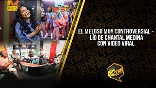 EL MELOSO ES MUY CONTROVERSIAL - LÍO DE CHANTAL MEDINA CON VIDEO VIRAL EN LAS REDES!!!