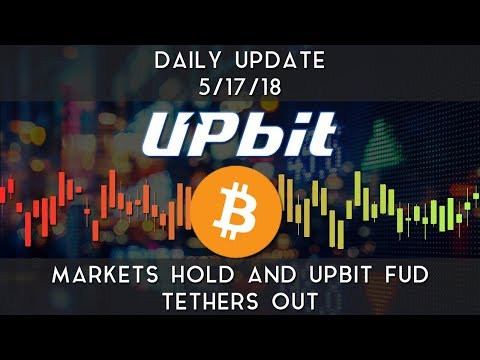 Daily Update (5/17/2018) | Markets hold & UpBit FUD tethers out