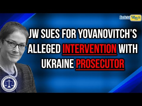 JW Sues for Docs Related to Former Ukraine Ambassador's Alleged Intervention with Ukraine Prosecutor