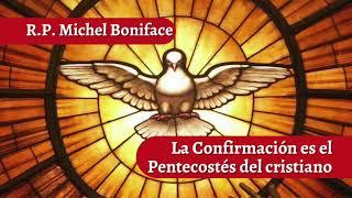 La Confirmación es el Pentecostés del cristiano