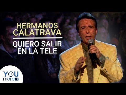 HERMANOS CALATRAVA – QUIERO SALIR EN LA TELE