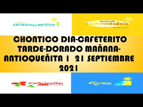 Resultados del CHONTICO DIA CAFETERITO TARDE DORADO MAÑANA ANTIOQUEÑITA 1 del 21 septiembre 2021