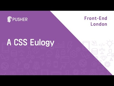A CSS Eulogy - Front-End London