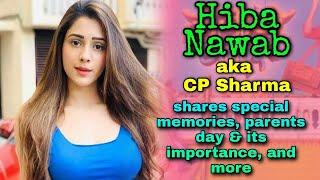 Hiba Nawab aka CP Sharma shares her special memories with her parents, teenage memories, and more - TELLYCHAKKAR