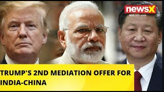 TRUMP'S 2ND MEDIATION OFFER FOR INDIA-CHINA  NewsX - NEWSXLIVE