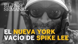 SPIKE LEE: Retrato de un Nueva York vacío | Entrevista | El País Semanal