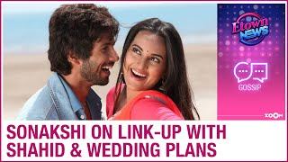 Sonakshi Sinha OPENS UP on link-up with Shahid Kapoor and her wedding plans - ZOOMDEKHO