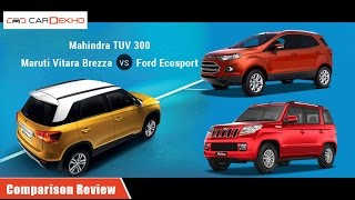 Mahindra TUV 3oo vs Maruti Vitara Brezza vs Ford EcoSport | Comparison Review | CarDekho.com
