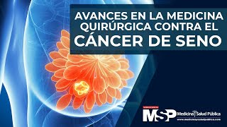 Avances en la medicina quirúrgica contra el cáncer de seno