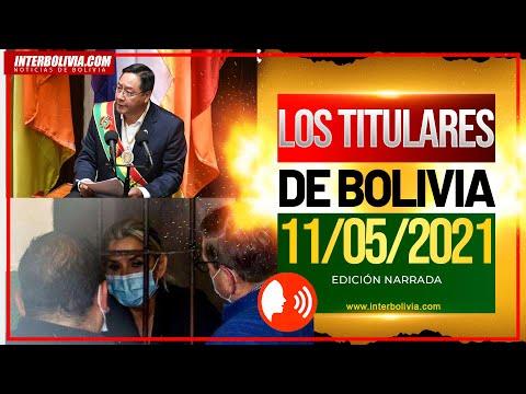 LOS TITULARES DE BOLIVIA 11 DE MAYO 2021 [ NOTICIAS DE BOLIVIA ] EDICIÓN NARRADA