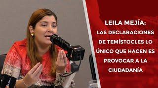 Leila Mejía: Las declaraciones de Temístocles lo único que hacen es provocar a la ciudadanía