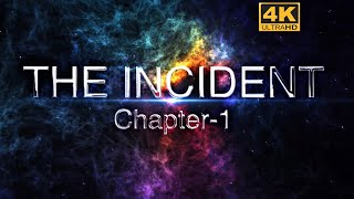 """THE INCIDENT"" CHAPTER-1/ 4K 