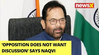 'Opposition Does Not Want Discussion' | BJP Leader Mukhtar Abbas Naqvi On NewsX | NewsX - NEWSXLIVE