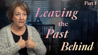 Leaving the Past Behind (Part 1)