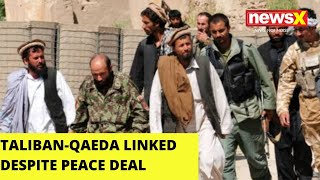 Taliban-Qaeda linked, despite peace deal : UN Report |NewsX - NEWSXLIVE