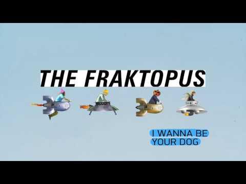 I Wanna Be Your Dog - The Fraktopus (Iggy Pop cover)