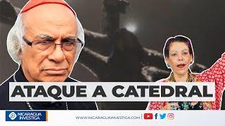 #INCREÍBLE   ?? Ataque SIN PRECEDENTES a Catedral de Managua