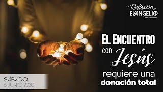 Reflexión Evangelio Sábado 6 Junio 2020 - El encuentro con Jesús requiere una donación total