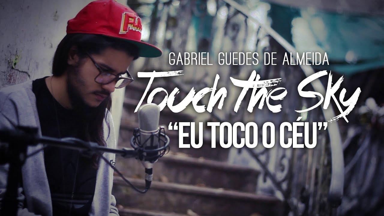 Eu toco o céu  - touch the sky - Gabriel Guedes