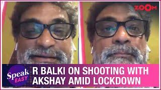 R Balki on shooting with Akshay Kumar amid lockdown and future of shooting | Exclusive - ZOOMDEKHO