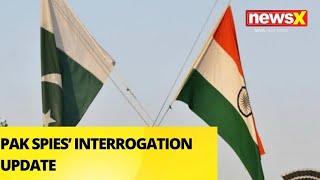 PAK SPIES' INTERROGATION UPDATE  NewsX - NEWSXLIVE