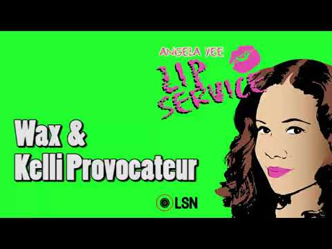 connectYoutube - Angela Yee's Lip Service: Wax & Kelli Provocateur