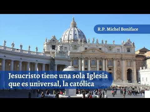 Jesucristo tiene una sola Iglesia que es universal, la catolica