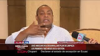 José Andújar dice desarrollará plan de limpieza los primeros tres meses de su gestión