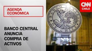 Agenda Econo?mica | Tercer retiro del 10%: Banco Central anuncia compra de activos