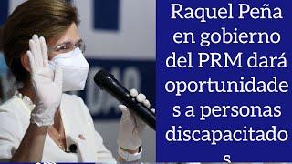 Raquel Peña dice que el gobierno del PRM dará oportunidades a las personas discapacitadas