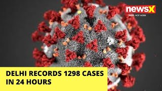 DELHI RECORDS 1298 CASES IN 24 HOURS |NewsX - NEWSXLIVE
