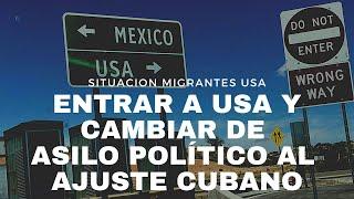 IMPORTANTE: CAMBIAR DEL ASILO POLÍTICO AL AJUSTE CUBANO PARA MIGRANTES QUE ENTRAN A ESTADOS UNIDOS