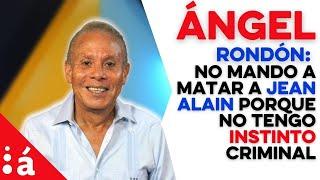 Ángel Rondón: No mando a matar a Jean Alain porque no tengo instinto criminal