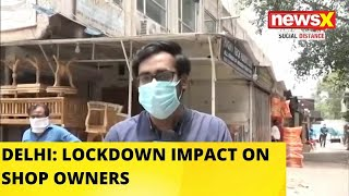 DELHI: LOCKDOWN IMPACT ON SHOP OWNERS | NEWSX GROUND REPORT |NewsX - NEWSXLIVE