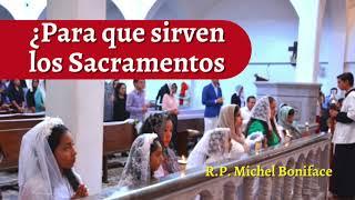 ¿Para qué sirven los Sacramentos