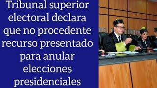 Tribunal superior electoral declara no procedente recurso buscaba anular elecciones presidenciales