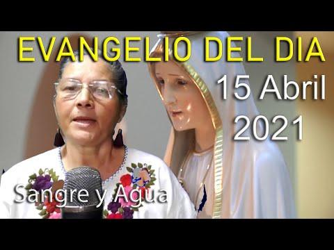 Evangelio Del Dia de Hoy - Jueves 15 Abril 2021- Sangre y Agua