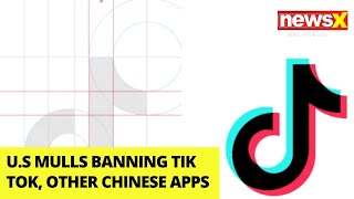 U.S Mulls Banning Tik Tok, Other Chinese Apps | NewsX - NEWSXLIVE