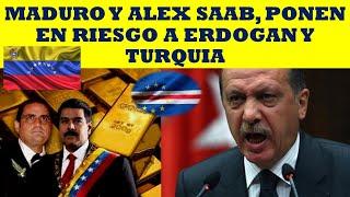 MADURO Y ALEX SAAB, PONEN EN RIESGO A ERDOGAN Y TURQUIA