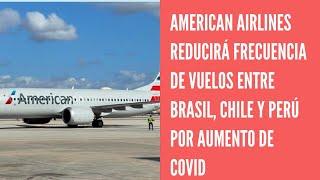 American Airlines reducirá su frecuencia de vuelos a Brasil, Chile y Perú por el aumento de  COVID