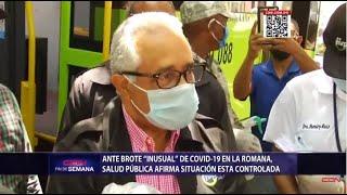 """Ante brote """"inusual"""" de Covid-19 en La Romana, Salud Pública afirma situación está controlada"""