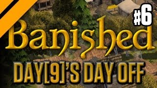 Day[9]'s Day Off - Banished P6